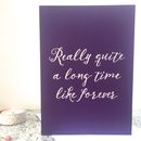 'Really Quite A Long Time Like Forever' Foiled Card