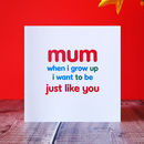 'Just Like You Mum' Card
