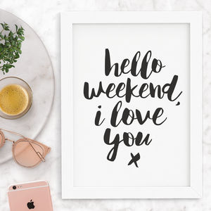 'Hello Weekend, I Love You' Typography Print - winter sale