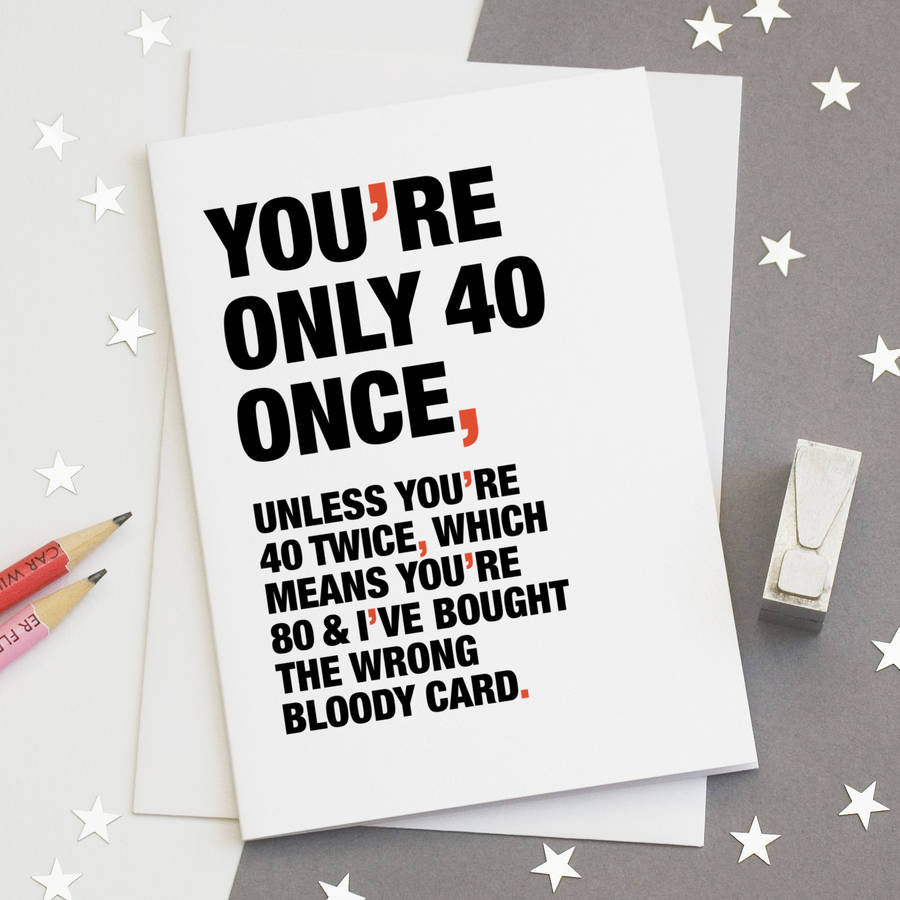 Youre Only 40 Once Funny 40th Birthday Card