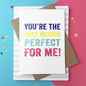 You're The Perfect Weirdo For Me Valentines Card - love & romance cards