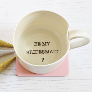 'Be My Bridesmaid' Hand Thrown Porcelain Mug