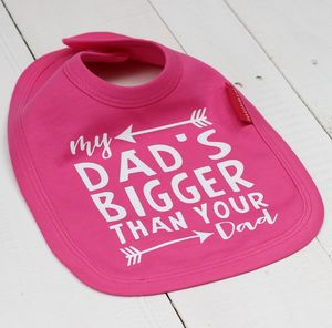 My Dad's Bigger Than Your Dad Bib - first father's day