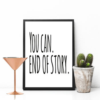 You Can. End Of Story Motivational Print
