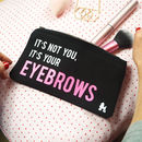 'It's Not You, It's Your Eyebrows' Make Up Bag