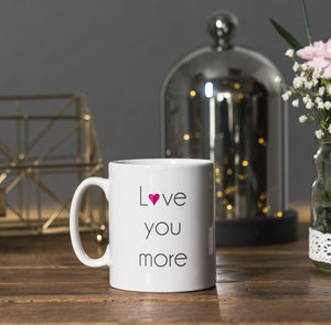 Love You More Ceramic Mug