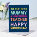 Best Mummy And Homeschool Teacher Mother's Day Card