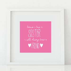 'Because I Have A Sister…' Quote Print