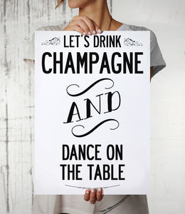 'Let's Drink Champagne And Dance On The Table' Print - posters & prints