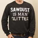 'Sawdust Is Man Glitter' Men's Jumper