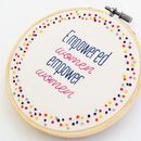 Empowered Women Hand Embroidery Inspirational Quote Art
