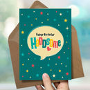 'Happy Birthday Handsome' Card For Him