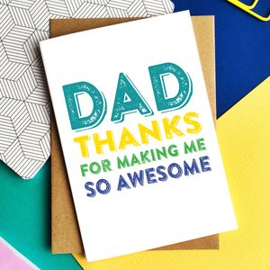 Dad Thanks For Making Me So Awesome Card