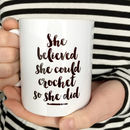 'She Believed She Could Crochet So She Did' Crochet Mug