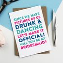 Since We Have Photos Bridesmaid Greeting Card