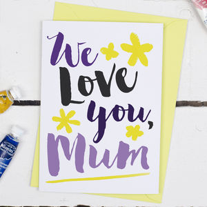 We Love You Mum, Mother's Day Card