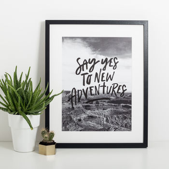 'Say Yes To New Adventures' A3 Unframed Print