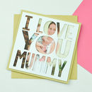 Personalised Photo Mothers Day Card 'I Love You Mummy'