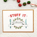 'Stuff It, Its Christmas' Card