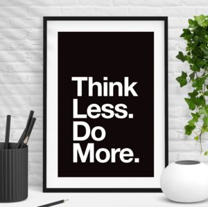 Think Less Do More Black And White Inspirational Print - new in prints & art