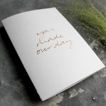 'You Made Our Day' Hand Foiled Thank You Card