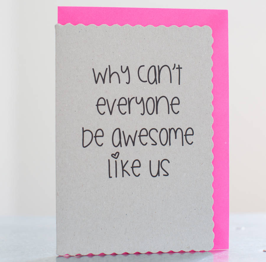'why Can't Everyone Be Awesome Like Us' Card By Lola