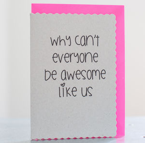 'Why Can't Everyone Be Awesome Like Us' Card - blank cards