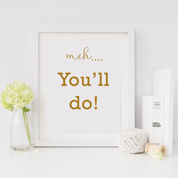 Meh..You'll Do Cheeky Valentine's Print