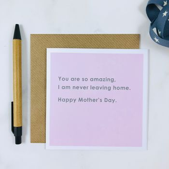 'I'm Never Leaving Home' Mother's Day Card