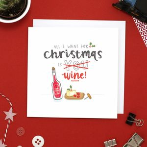 All I Want For Christmas Is Wine Christmas Card - funny christmas cards