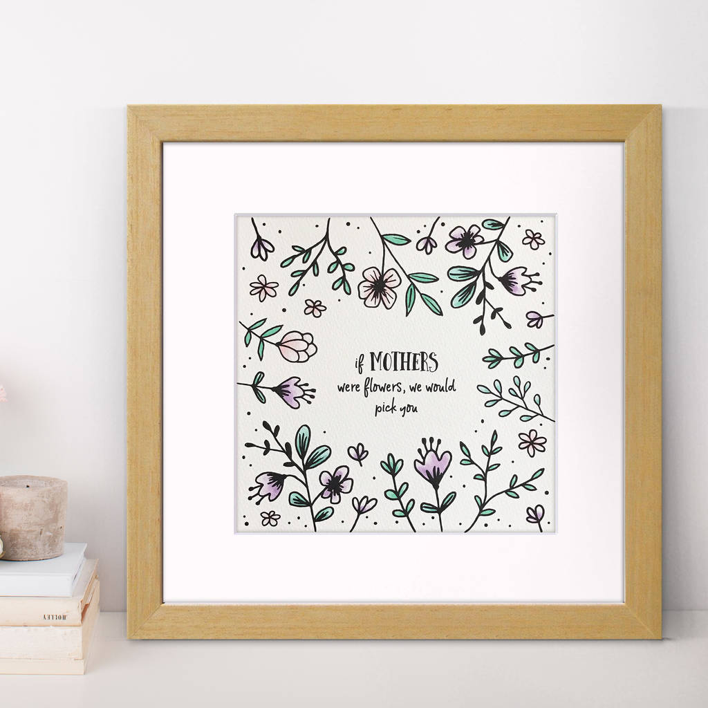 If Mothers Were Flowers… Floral Mother's Day Print