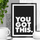 'You Got This' Black White Typography Print