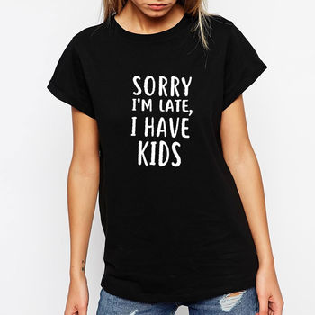 Sorry I'm Late I Have Kids Womens T Shirt