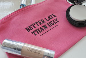 Better Late Than Ugly Toiletry / Cosmetic Bag