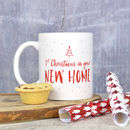 Personalised First Christmas In Your New Home Mug