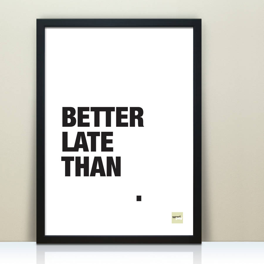 Late Quotes Better Late Than Never' Motivational Quote Printwordplay
