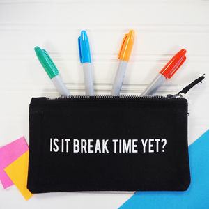 Is It Break Time? Slogan Pencil Case