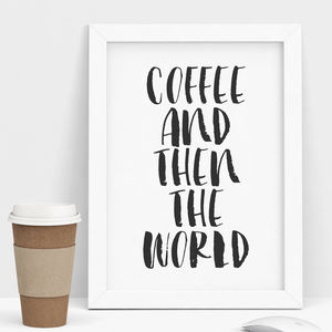 'Coffee And Then The World' Typography Print - posters & prints