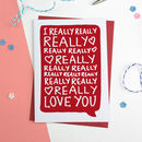 I Really Love You Valentines Card