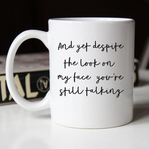 And Yet You're Still Talking Funny Printed Ceramic Mug - winter sale