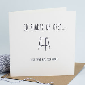 '50 Shades Of Grey'..Zimmer Humorous Birthday Card