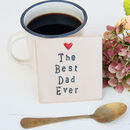 The Best Dad Ever Ceramic Coaster