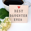 Best Daughter Ever Ceramic Coaster