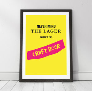 'Never Mind The Lager Where's The Craft Beer' Print - new in prints & art