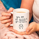 'You're The Sister I Got To Choose' Friendship Mug