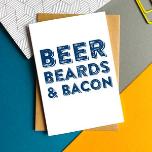 Beer Beards Bacon Greetings Card