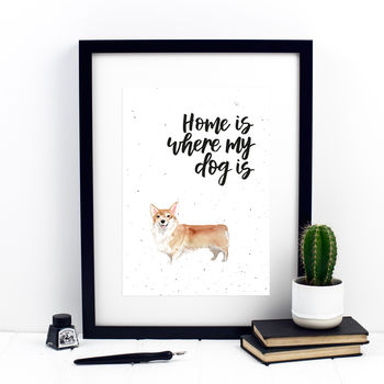 Home Is Where My Dog Is Corgi Print