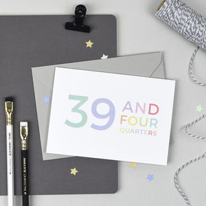 40th Birthday '39 And Four Quarters' Card - birthday cards