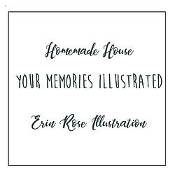 Homemade House- Erin Rose Illustration - Your Memories Illustrated