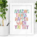 'Amazing Things Happen When You Try' Watercolour Print